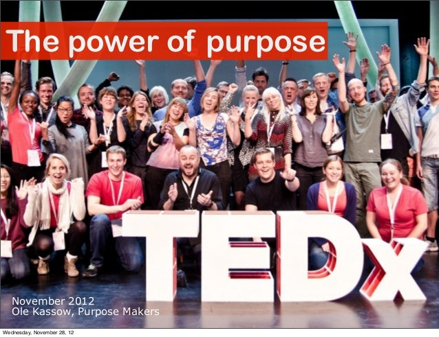 The power of purpose   November 2012   Ole Kassow, Purpose MakersWednesday, November 28, 12