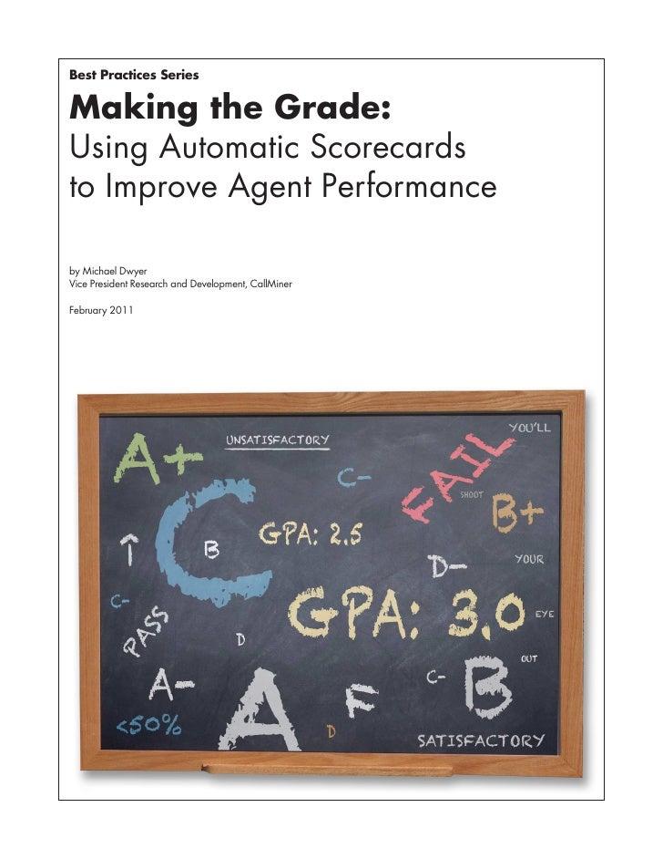 Best Practices SeriesMaking the Grade:Using Automatic Scorecardsto Improve Agent Performanceby Michael DwyerVice President...