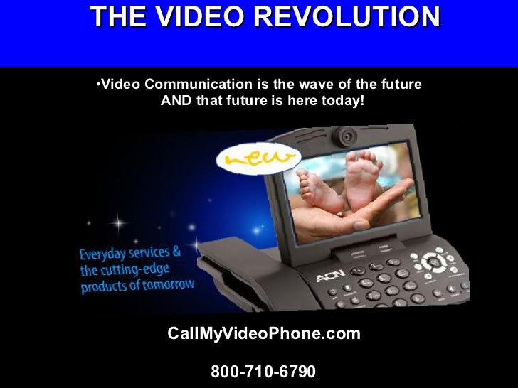 THE VIDEO REVOLUTION <ul><li>Video Communication is the wave of the future </li></ul><ul><li>AND that future is here today...