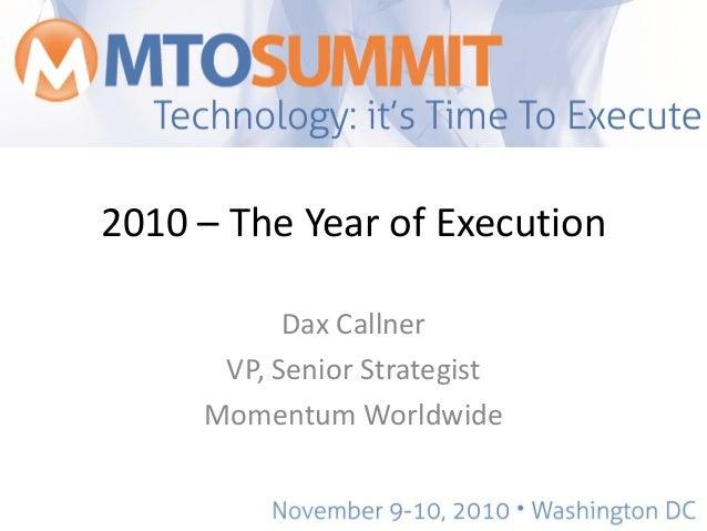 2010 – The Year of Execution Dax Callner VP, Senior Strategist Momentum Worldwide
