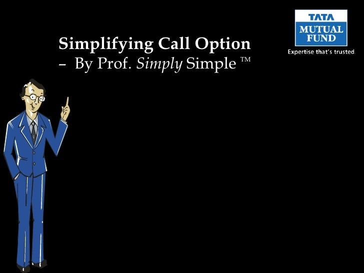Simplifying Call Option– By Prof. Simply Simple TM