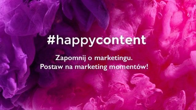 Zapomnij o marketingu. Postaw na marketing momentów!