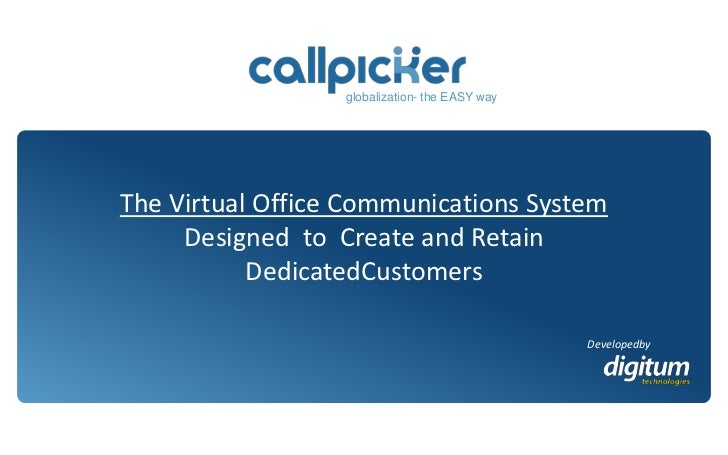 globalization- the EASY way<br />The Virtual Office Communications System<br />Designed  to  Create and Retain<br />Dedica...