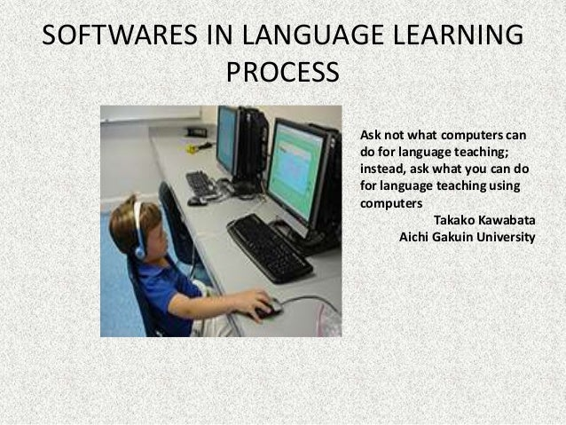 SOFTWARES IN LANGUAGE LEARNING            PROCESS                   Ask not what computers can                   do for la...