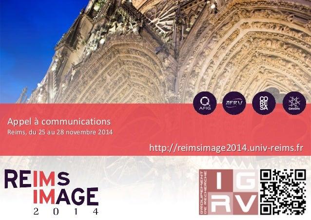 Appel à communications  Reims, du 25 au 28 novembre 2014  http://reimsimage2014.univ-reims.fr