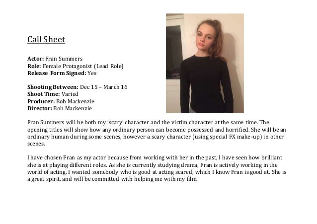 Call Sheet Actor: Fran Summers Role: Female Protagonist (Lead Role) Release Form Signed: Yes Shooting Between: Dec 15 – Ma...