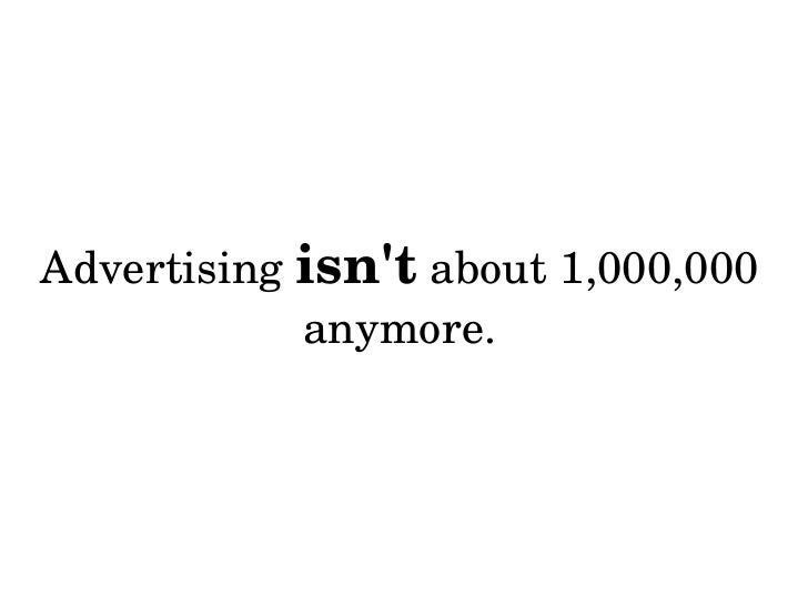Advertising  isn't  about 1,000,000 anymore.