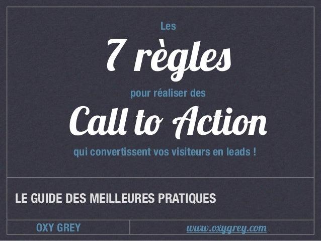 OXY GREY Call to Action LE GUIDE DES MEILLEURES PRATIQUES 7 règles pour réaliser des Les qui convertissent vos visiteurs e...
