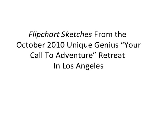 "Flipchart Sketches From the October 2010 Unique Genius ""Your Call To Adventure"" Retreat In Los Angeles"