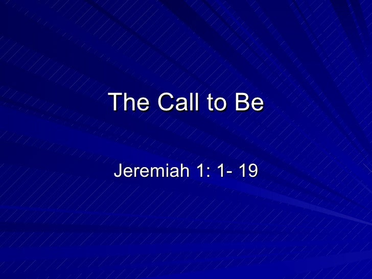 The Call to Be Jeremiah 1: 1- 19