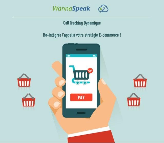 Call Tracking Dynamique Re-intégrez l'appel à votre stratégie E-commerce !