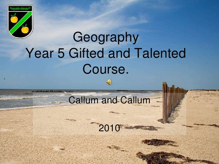 Geography Year 5 Gifted and Talented Course. <br />Callum and Callum<br />2010<br />
