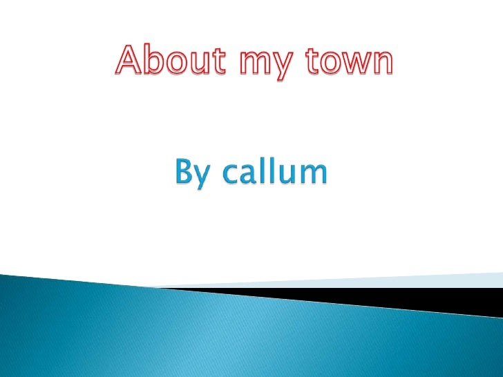 By callum<br />About my town<br />