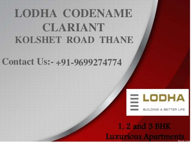 LODHA CODENAME CLARIANT KOLSHET ROAD THANE +91-9699274774 1, 2 and 3 BHK Luxurious Apartments Contact Us:-