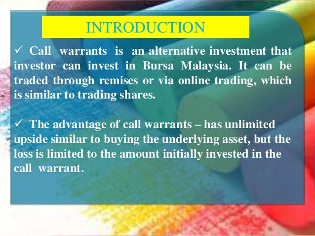 call warrants in malaysia Product summary cash settled call warrants description • a call warrant is basically a derivative instrument which may be converted to its underlying share when its conversion price is paid within the exercise period.