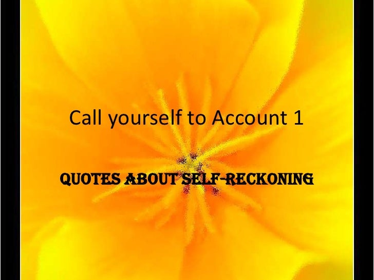 Call yourself to Account 1<br />Quotes about Self-Reckoning<br />