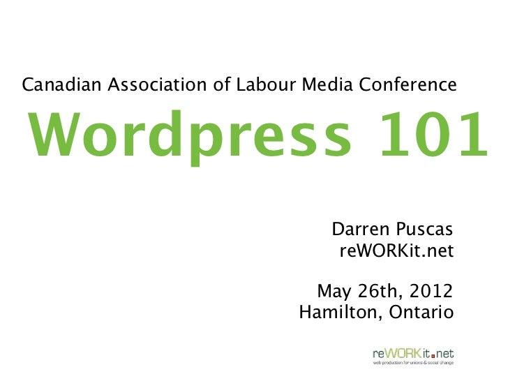 Canadian Association of Labour Media ConferenceWordpress 101                                 Darren Puscas                ...