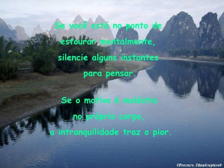 Se você está no ponto de  estourar mentalmente,  silencie alguns instantes  para pensar. Se o motivo é moléstia  no própri...
