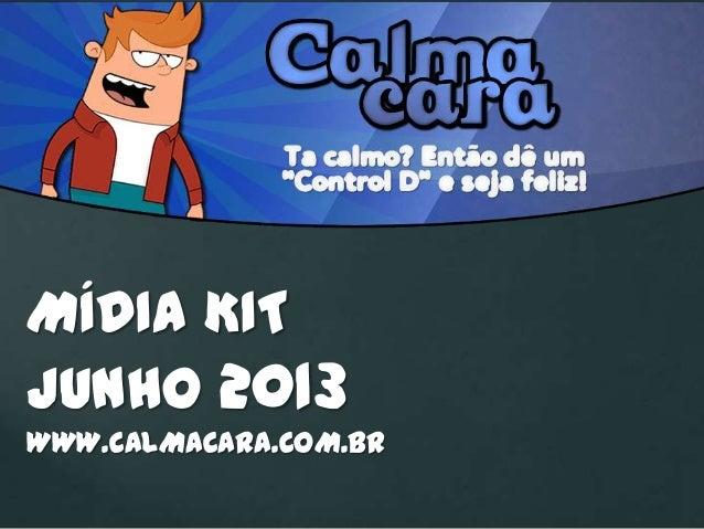 MÍDIA KIT JUNHO 2013 WWW.CALMACARA.COM.BR