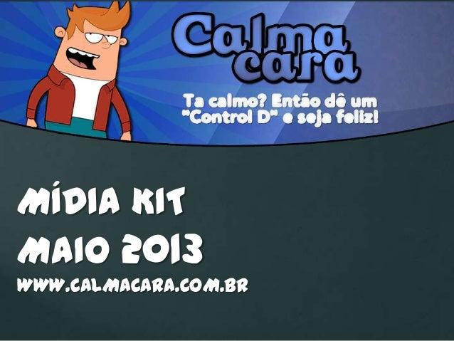 MÍDIA KITMAIO 2013WWW.CALMACARA.COM.BR