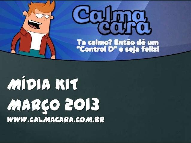 MÍDIA KITMARÇO 2013WWW.CALMACARA.COM.BR