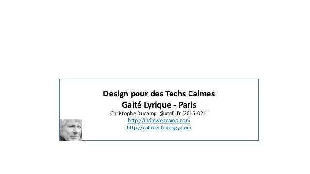 Design pour des Techs Calmes Gaité Lyrique - Paris Christophe Ducamp @xtof_fr (2015-021) http://indiewebcamp.com http://ca...