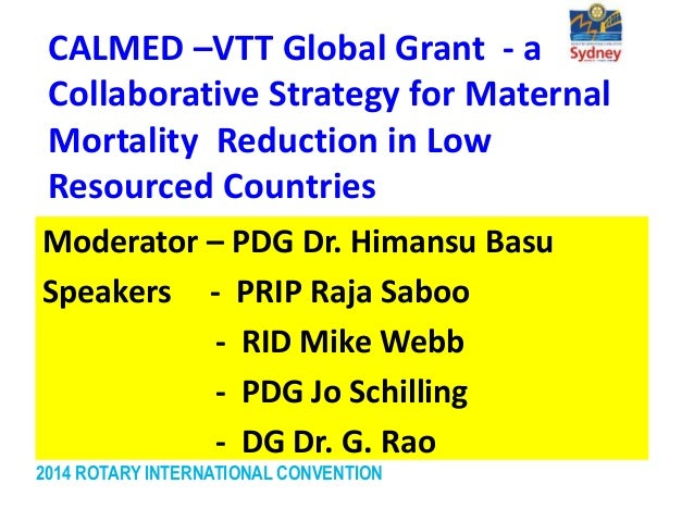 2014 ROTARY INTERNATIONAL CONVENTION CALMED –VTT Global Grant - a Collaborative Strategy for Maternal Mortality Reduction ...