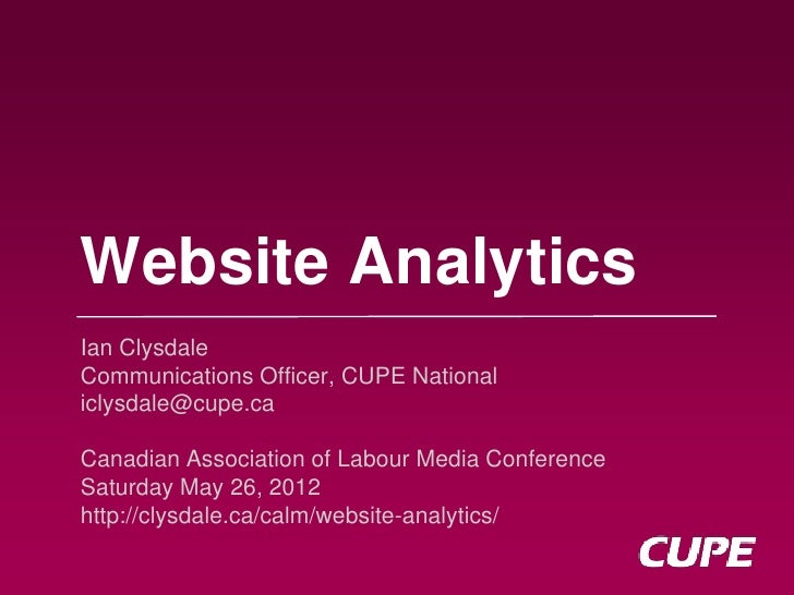 Website AnalyticsIan ClysdaleCommunications Officer, CUPE Nationaliclysdale@cupe.caCanadian Association of Labour Media Co...