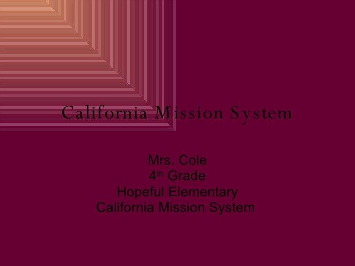 California Mission System Mrs. Cole 4 th  Grade Hopeful Elementary California Mission System