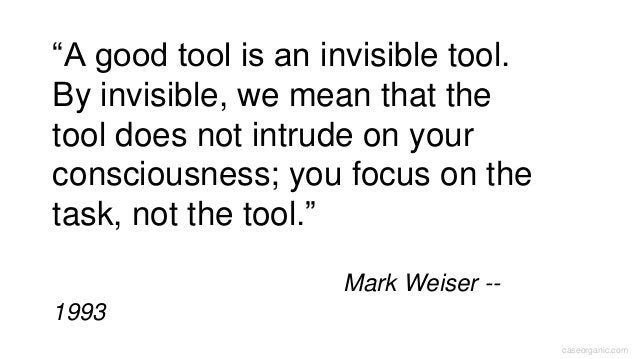"""caseorganic.com """"A good tool is an invisible tool. By invisible, we mean that the tool does not intrude on your consciousn..."""