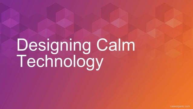 caseorganic.com Designing Calm Technology