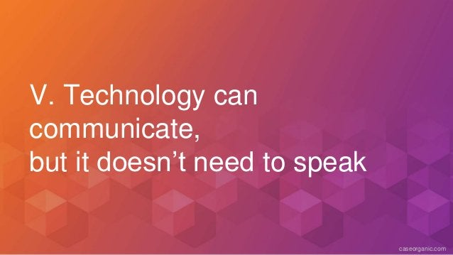 caseorganic.com V. Technology can communicate, but it doesn't need to speak