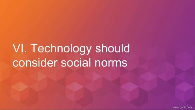 caseorganic.com VI. Technology should consider social norms