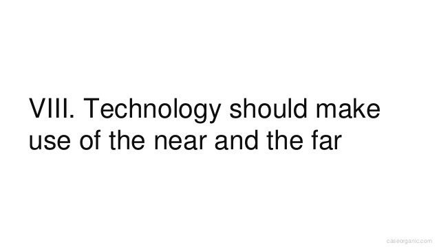 caseorganic.com VIII. Technology should make use of the near and the far