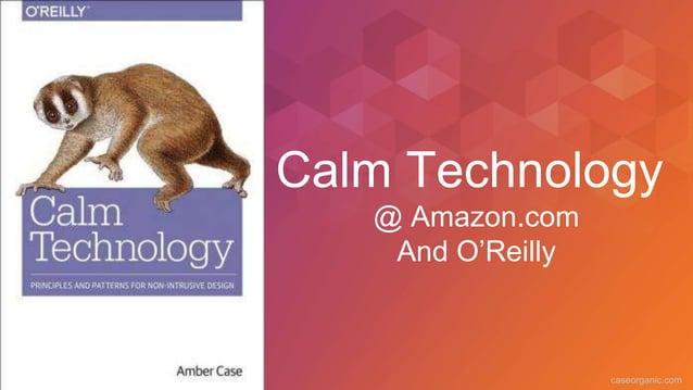 caseorganic.com Calm Technology @ Amazon.com And O'Reilly