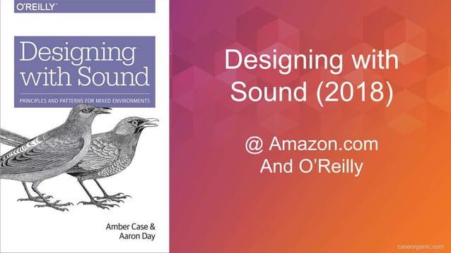 caseorganic.com Designing with Sound (2018) @ Amazon.com And O'Reilly
