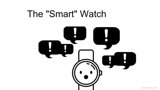 "caseorganic.com The ""Smart"" Watch"