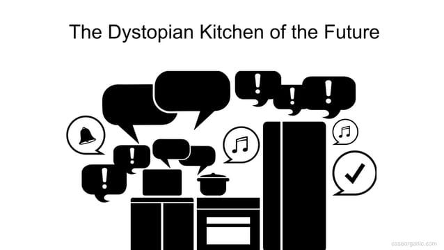 caseorganic.com The Dystopian Kitchen of the Future