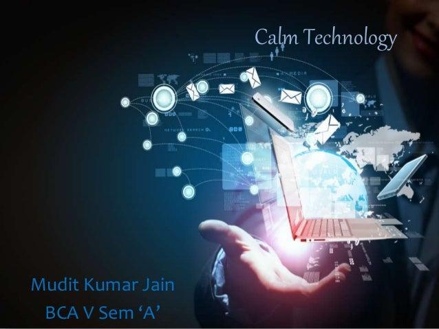 Calm Technology Mudit Kumar Jain BCA V Sem 'A'