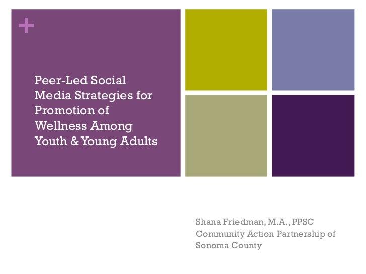 +Peer-Led SocialMedia Strategies forPromotion ofWellness AmongYouth & Young Adults                       Shana Friedman, M...