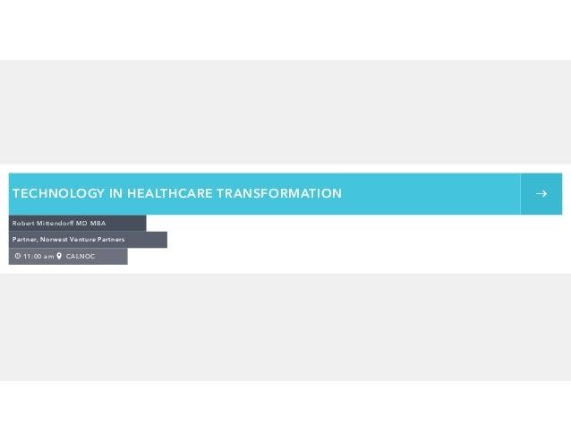 11:00 am CALNOC Robert Mittendorff MD MBA Partner, Norwest Venture Partners TECHNOLOGY IN HEALTHCARE TRANSFORMATION