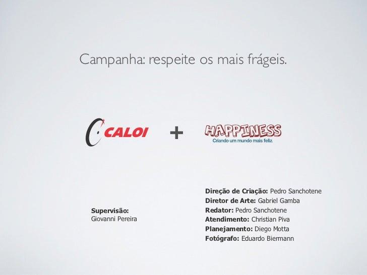 Campanha: respeite os mais frágeis.                    +   Happiness                        Direção de Criação: Pedro Sanc...