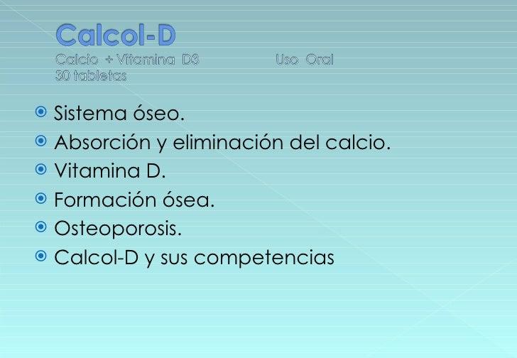<ul><li>Sistema óseo. </li></ul><ul><li>Absorción y eliminación del calcio. </li></ul><ul><li>Vitamina D. </li></ul><ul><l...