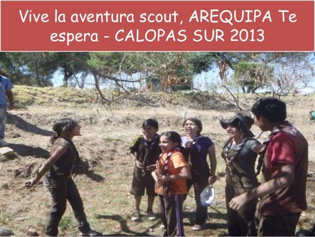 Vive la aventura scout, AREQUIPA Te espera - CALOPAS SUR 2013