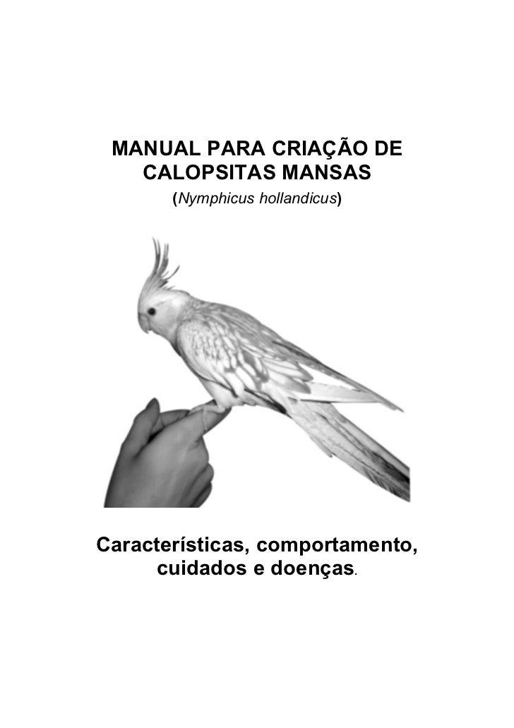 MANUAL PARA CRIAÇÃO DE    CALOPSITAS MANSAS        (Nymphicus hollandicus)     Características, comportamento,      cuidad...