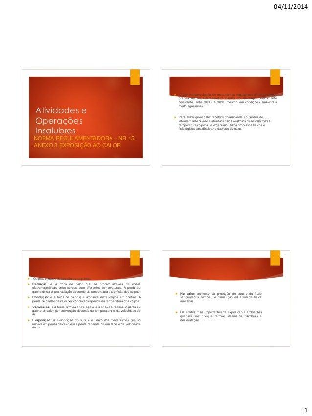 04/11/2014  1  Atividades e Operações Insalubres  NORMA REGULAMENTADORA –NR 15.  ANEXO 3 EXPOSIÇÃO AO CALOR  Oserhumanodi...