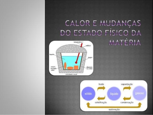 TEMPERATURA CALOR  A temperatura de um sistema é uma medida de agitação térmica das partículas que constituem esse sistem...