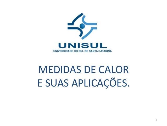 MEDIDAS DE CALOR E SUAS APLICAÇÕES.  1
