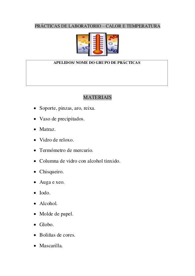 PRÁCTICAS DE LABORATORIO – CALOR E TEMPERATURA  APELIDOS/ NOME DO GRUPO DE PRÁCTICAS  MATERIAIS  Soporte, pinzas, aro, re...