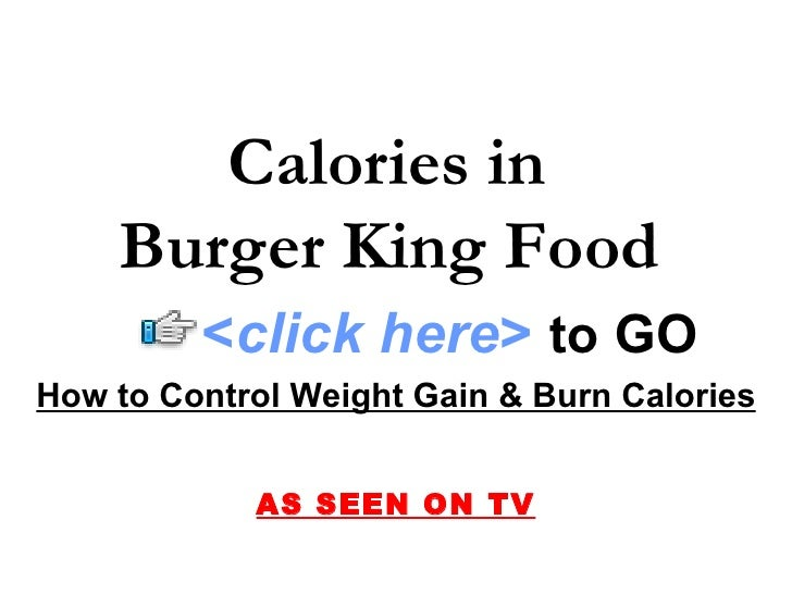 How to Control Weight Gain & Burn Calories AS SEEN ON TV Calories in  Burger King Food   < click here >   to   GO